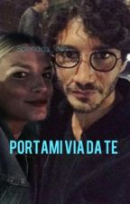 Portami Via Da Te by Splendida_Follia