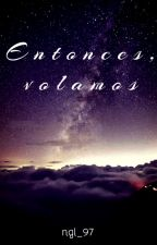 Entonces, volamos by ngl_97