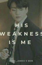 His weakness is me ♥. Jungkook FF (H/smut)  by lynne_junhee