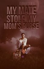 My Mate Stole My Mom's Purse by xXHeyWheresPerryXx