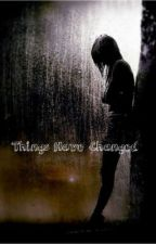 Things Have Changed by writingfeels