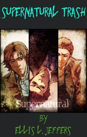 Supernatural Trash  by Hogwartian51773