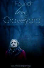 I Found Love in a Graveyard. by StormyWinter