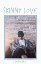 Skinny Love by sekareare