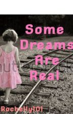 Some Dreams Are Real by Rochelly101