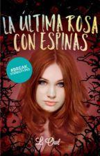 La Última Rosa con Espinas by Lady_owl