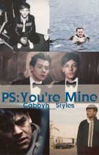 PS: You're Mine by Gabbyh__Styles
