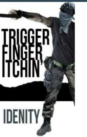 Trigger Finger Itchin' [Third Book to LOAFG]© by Idenity