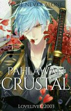 PAHLAWAN CRUSTAL  by Lovelive122003