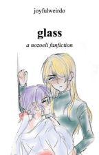 ¹ garden of glass | nozoeli by joyfulweirdo