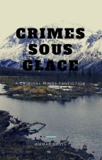 Crimes sous glace (a criminal minds fanfiction 1) by Emmabird333