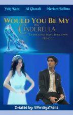 [Princess Series] 1. Would You Be My Cinderella by Christella_VirissyaT