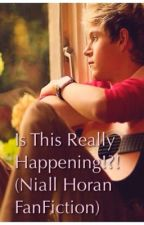 Is This Really Happening!?!(Niall Horan fanfiction) by JazmynNicole012