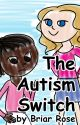 The Autism Switch by BriarRoseTDF