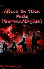 Attack On Titan Facts (German/English) by Anime_irl