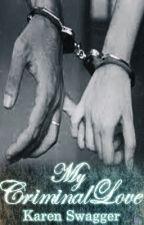 My Criminal Love by MrsKarenGraves