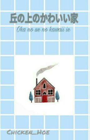 Oka no ue no kawaii ie (cute house on the hill) by Chicken_Hoe