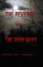 The Revenge of the dead wife ( Completed ) by lhenzee