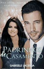 Padrinhos de Casamento - COMPLETA   by Gabyrroni