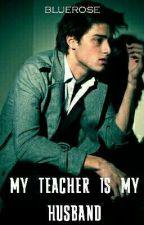 My Teacher Is My Husband by bluerossee