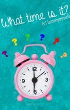 What time is it? (One-shot story) by lemonpopsicle