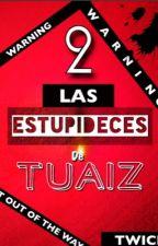 LAS ESTUPIDECES DE TUAIZ 2 | ESPAÑOL| O&T/ CSWO by ClumsySanaWeOhyo