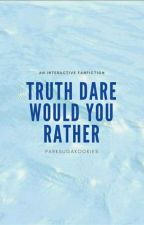Truth/Dare/Would You Rather? by ParkSugaKookies