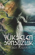 Yükselen Sonsuzluk (Kısa Hikaye-Tamamlandı) by BusraToraman