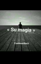 « Su magia » by esadmaolbe01