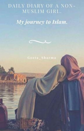 My Journey to Islam: Daily diary of a non Muslim Girl by Geeta4islam