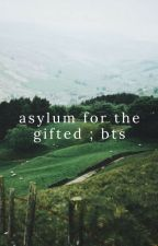 Asylum for the Gifted; BTS by notmyaccountcom