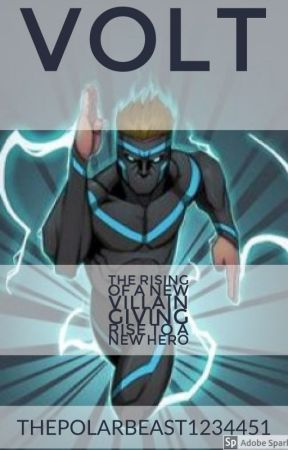 Volt: The rising of a new Villain giving rise to a new Hero by ThePolarBeast1234451
