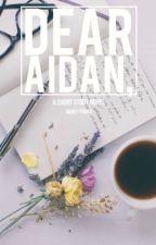 Dear Aidan, by abbeyyoung101