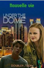 Under The Dome - Nouvelle Vie - TERMINÉ by double9_teen