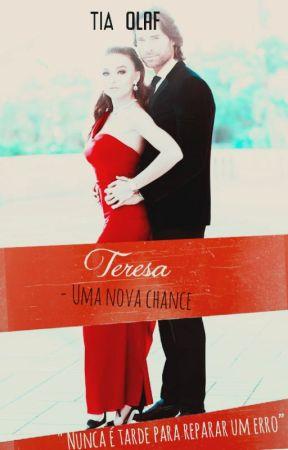 Teresa - Uma nova chance. ( Volume 2) by Tia_Olaf