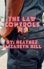 The Law Controls Me by heatherstarz111793