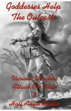 Goddesses Help The Outcasts: Various Yandere Attack on Titan X Half Angel Reader by EPICNESSQUEEN21