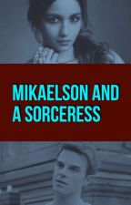 Mikaelson and A Sorceress by -michaellangdxn