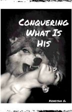 Conquering What Is His. by blissfullyindreams