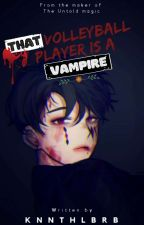 That Volleyball Player Is a Vampire  by BeautyyKingg