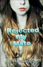 Rejected My Mate by HiHeartsOops