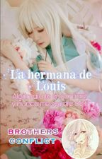 🌈La hermana de Louis🌈[☀Bothers Conflict] by -SoYo-