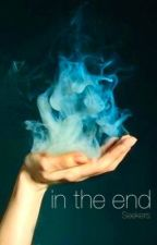 In The End [Being Rewritten] by SeekersUnited