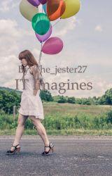 IT imagines  by im_nxt_xkay