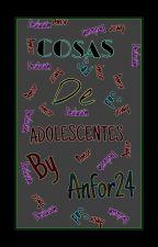 Cosas de Adolescentes ??❤ by Anfor24