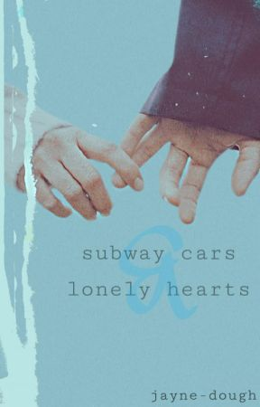 Subway Cars & Lonely Hearts by jayne-dough