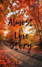 Almost A Love Story by Miss_Madamdamin101