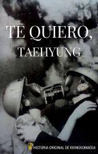 Te quiero, TaeHyung ─vkook. by kkingkomaeda
