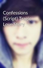 Confessions (Script) Tragic Love Story by cess_maryeol27
