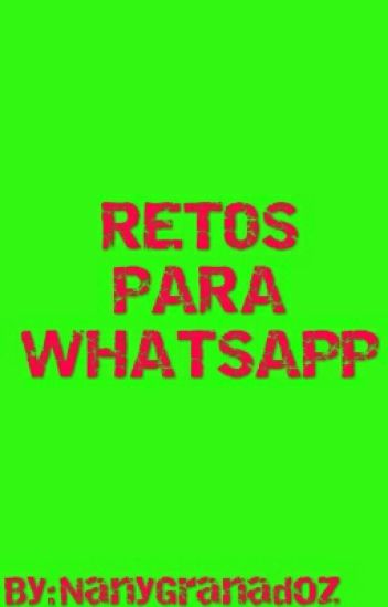 Retos Para Whatsapp Nany Granadoz Wattpad
